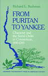 From Puritan to Yankee: Character and Social Order in Connecticut, 1690-1765 by Richard Bushman