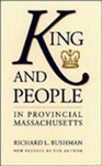 King and People in Provincial Massachusetts by Richard Bushman