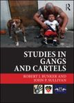 Studies in Gangs and Cartels by Robert J. Bunker and John P. Sullivan