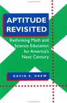 Aptitude Revisited: Rethinking Math and Science Education for America's Next Century by David E. Drew