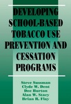 Developing School-Based Tobacco Use Prevention and Cessation Programs by Steve Sussman, Clyde W. Dent, Dee Burton, Alan W. Stacy, and Brian R. Flay