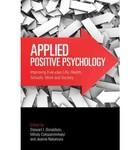 Applied Positive Psychology: Improving Everyday Life, Health, Schools, Work, and Society by Stewart I. Donaldson, Mihaly Csikszentmihalyi, and Jeanne Nakamura