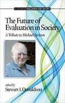 The Future of Evaluation in Society: A Tribute to Michael Scriven by Stewart I. Donaldson and Michael Scriven