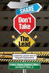 Share, Don't Take The Lead by Craig L. Pearce, Henry P. Sims, and Charles C. Manz