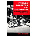Friends, Brothers and Informants: Fieldwork Memoirs of Banaras by Nita Kumar
