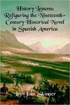 History Lessons: Refiguring the Nineteenth-Century Historical Novel in Spanish America