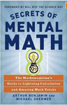 Secrets of Mental Math: The Mathemagician's Guide to Lightning Calculation and Amazing Math Tricks by Arthur T. Benjamin and Michael B. Shermer
