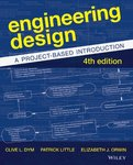 Engineering Design: A Project-Based Introduction by Clive L. Dym, Patrick Little, and Elizabeth J. Orwin