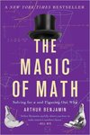 The Magic of Math: Solving for x and Figuring Out Why by Arthur Benjamin
