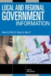 Local and Regional Government Information: How to Find It, How to Use It by Mary Martin
