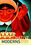 Native Moderns: American Indian Painting, 1940 - 1960 by Bill Anthes