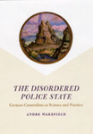 The Disordered Police State: German Cameralism as Science and Practice by Andre Wakefield