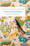 The Developing Genome: An Introduction to Behavioral Epigenetics by David S. Moore