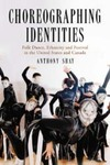 Choreographing Identities: Ethnicity, Folk Dance, and Festival in North America by Anthony Shay