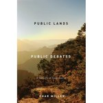 Public Lands, Public Debates: A Century of Controversy by Char Miller