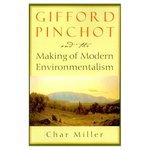 Gifford Pinchot and the Making of Modern Environmentalism (Pioneers of Conservation) by Char Miller