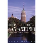 Deep in the Heart of San Antonio: Land and Life in South Texas by Char Miller