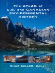 The Atlas of U.S. and Canadian Environmental History by Char Miller
