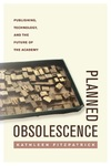 Planned Obsolescence : Publishing, Technology, and the Future of the Academy by Kathleen Fitzpatrick
