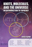 Knots, Molecules and the Universe: An Introduction to Topology by Erica Flapan
