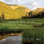 America's Great National Forests, Wildernesses, and Grasslands by Char Miller, Tim Palmer, Bill McKibben, and Scott J. Tilden
