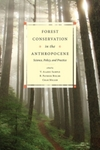 Forest Conservation in the Anthropocene: Science, Policy, and Practice by Char Miller, R. Patrick Bixler, and V. Alaric Sample