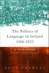 The Politics of Language in Ireland 1366-1922: A Sourcebook by Tony Crowley