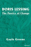 Doris Lessing: The Poetics of Change by Gayle Greene