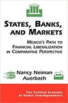 States, Banks, and Markets: Mexico's Path to Financial Liberalization in Comparative Perspective by Nancy Neiman Auerbach